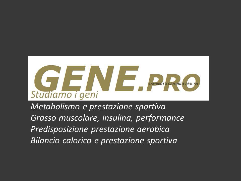 Studiamo i geni Metabolismo e prestazione sportiva Grasso muscolare, insulina, performance Predisposizione prestazione aerobica Bilancio calorico e pr