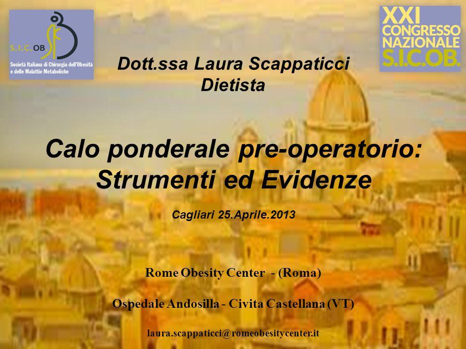 Dott.ssa Laura Scappaticci Dietista Calo ponderale pre-operatorio: Strumenti ed Evidenze Cagliari 25.Aprile.2013 Rome Obesity Center - (Roma) Ospedale
