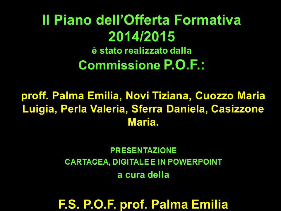 Il Piano dell'Offerta Formativa 2014/2015 è stato realizzato dalla Commissione P.O.F.: proff. Palma Emilia, Novi Tiziana, Cuozzo Maria Luigia, Perla V