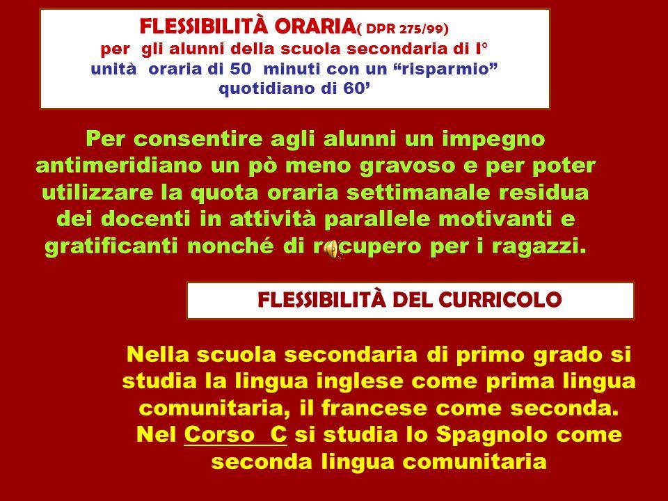 """FLESSIBILITÀ ORARIA ( DPR 275/99) per gli alunni della scuola secondaria di I° unità oraria di 50 minuti con un """"risparmio"""" quotidiano di 60' FLESSIBI"""