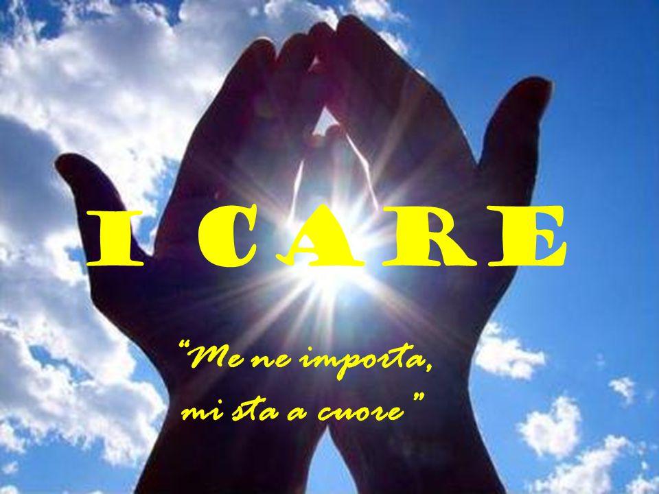 """I CARE """"Me ne importa, mi sta a cuore"""""""