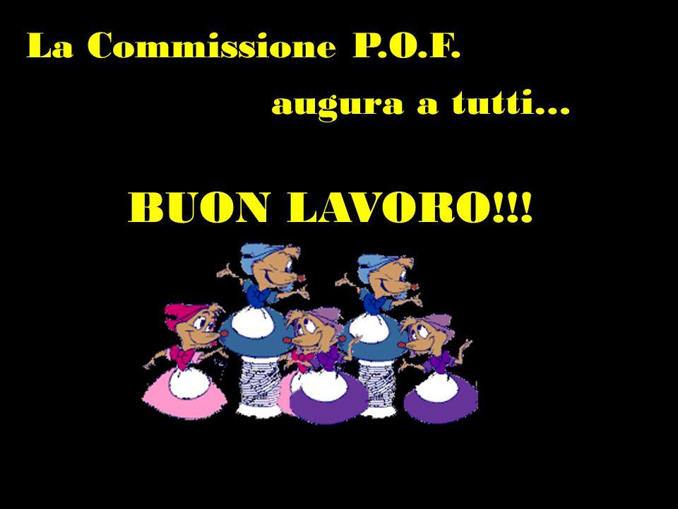 La Commissione P.O.F. augura a tutti… BUON LAVORO!!!