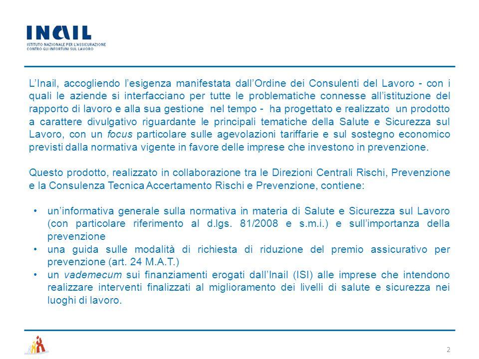 2 L'Inail, accogliendo l'esigenza manifestata dall'Ordine dei Consulenti del Lavoro - con i quali le aziende si interfacciano per tutte le problematic