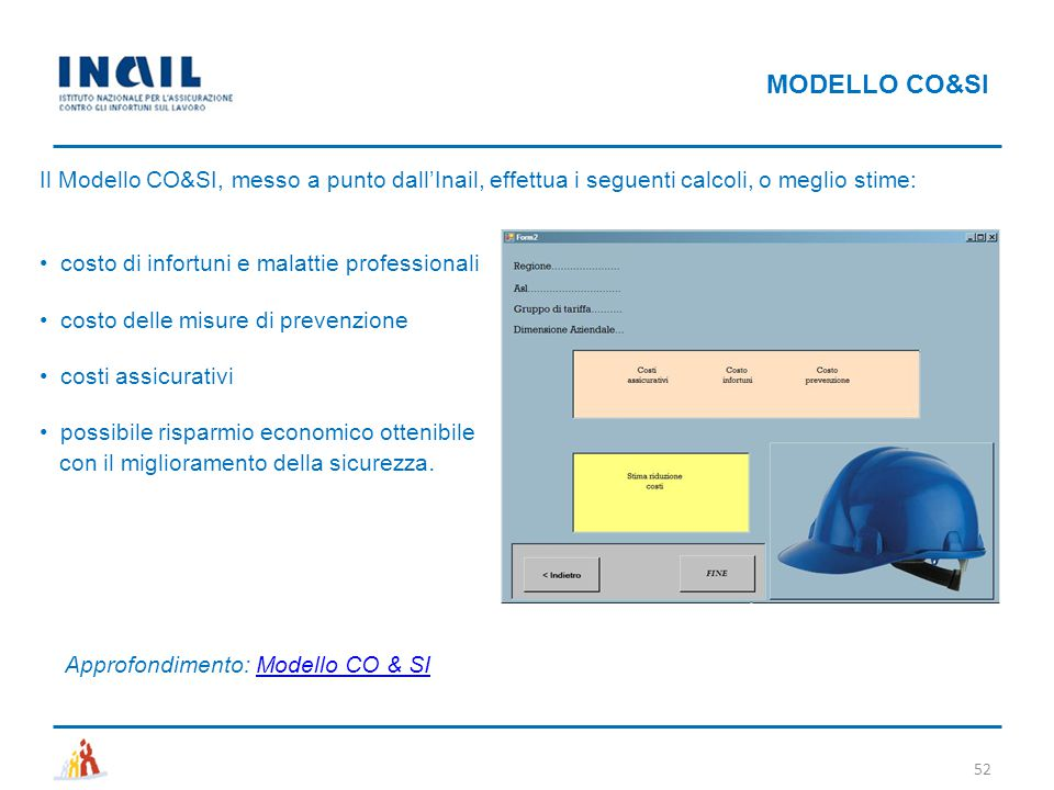 MODELLO CO&SI Il Modello CO&SI, messo a punto dall'Inail, effettua i seguenti calcoli, o meglio stime: costo di infortuni e malattie professionali cos