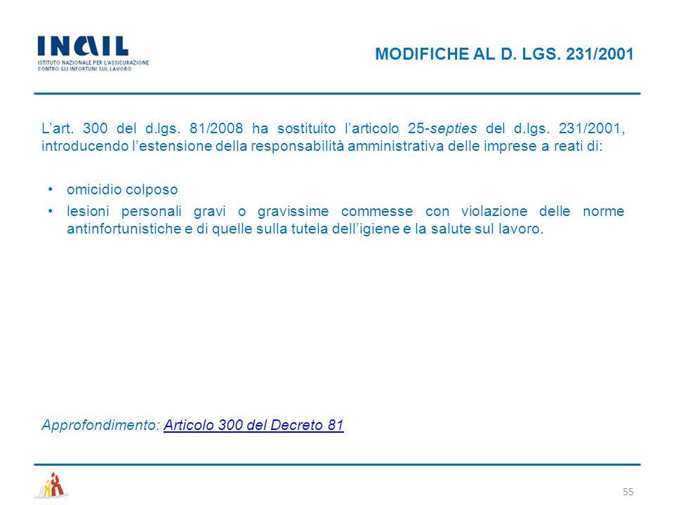 MODIFICHE AL D. LGS. 231/2001 55 L'art. 300 del d.lgs. 81/2008 ha sostituito l'articolo 25-septies del d.lgs. 231/2001, introducendo l'estensione dell