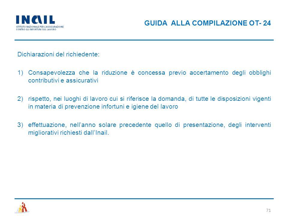 GUIDA ALLA COMPILAZIONE OT- 24 71 Dichiarazioni del richiedente: 1)Consapevolezza che la riduzione è concessa previo accertamento degli obblighi contr