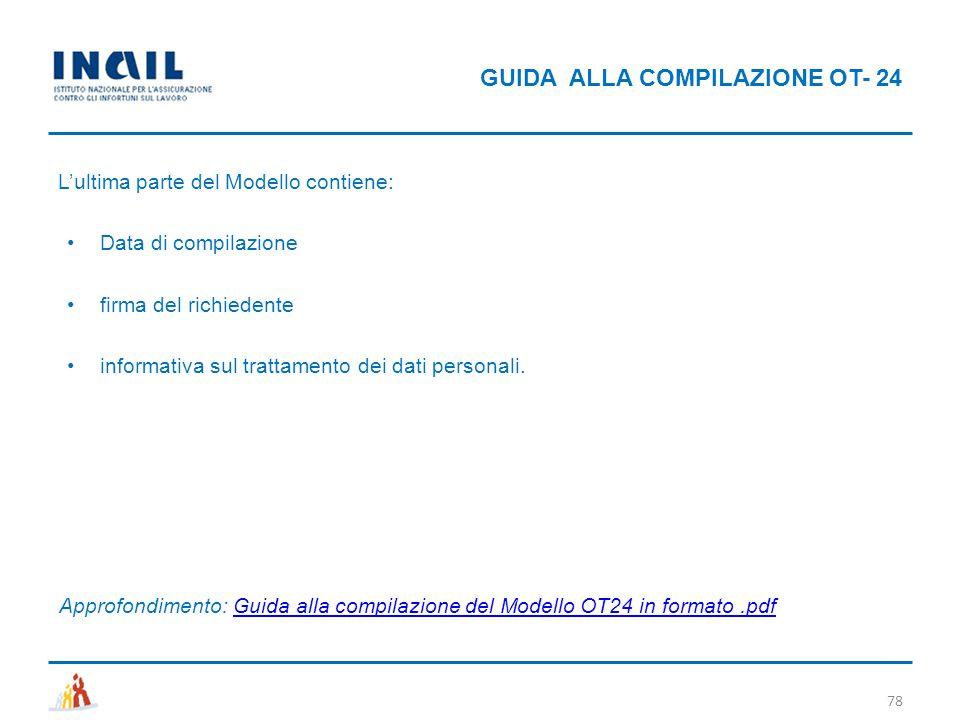GUIDA ALLA COMPILAZIONE OT- 24 78 L'ultima parte del Modello contiene: Data di compilazione firma del richiedente informativa sul trattamento dei dati