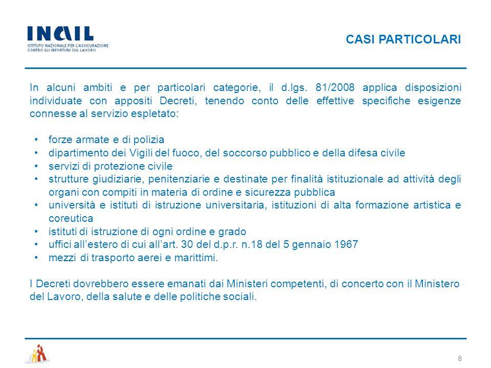 In alcuni ambiti e per particolari categorie, il d.lgs. 81/2008 applica disposizioni individuate con appositi Decreti, tenendo conto delle effettive s