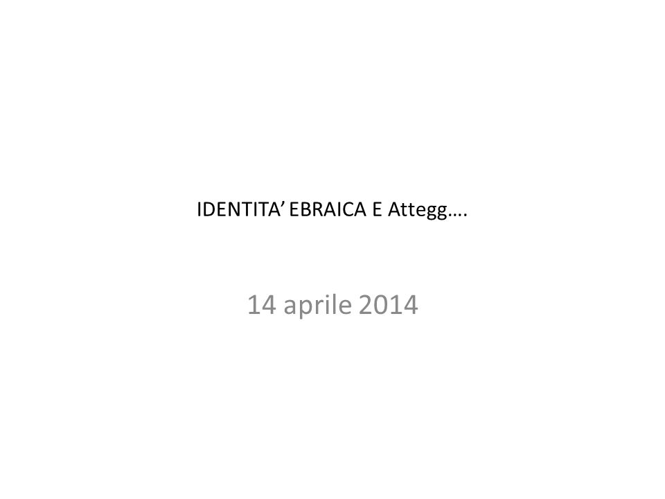 IDENTITA' EBRAICA E Attegg…. 14 aprile 2014