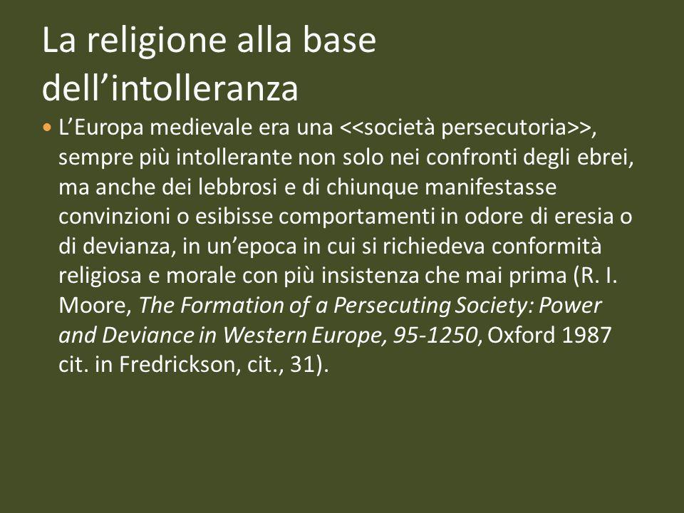 La religione alla base dell'intolleranza L'Europa medievale era una >, sempre più intollerante non solo nei confronti degli ebrei, ma anche dei lebbro