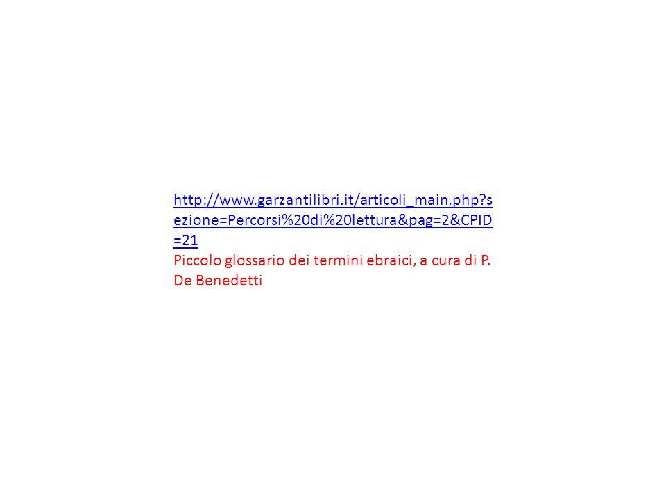 http://www.garzantilibri.it/articoli_main.php?s ezione=Percorsi%20di%20lettura&pag=2&CPID =21 Piccolo glossario dei termini ebraici, a cura di P. De B