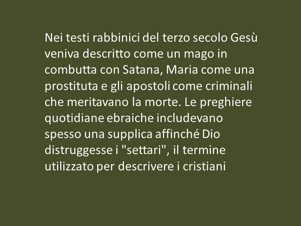 Nei testi rabbinici del terzo secolo Gesù veniva descritto come un mago in combutta con Satana, Maria come una prostituta e gli apostoli come criminal