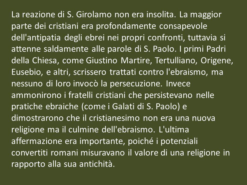 La reazione di S. Girolamo non era insolita. La maggior parte dei cristiani era profondamente consapevole dell'antipatia degli ebrei nei propri confro