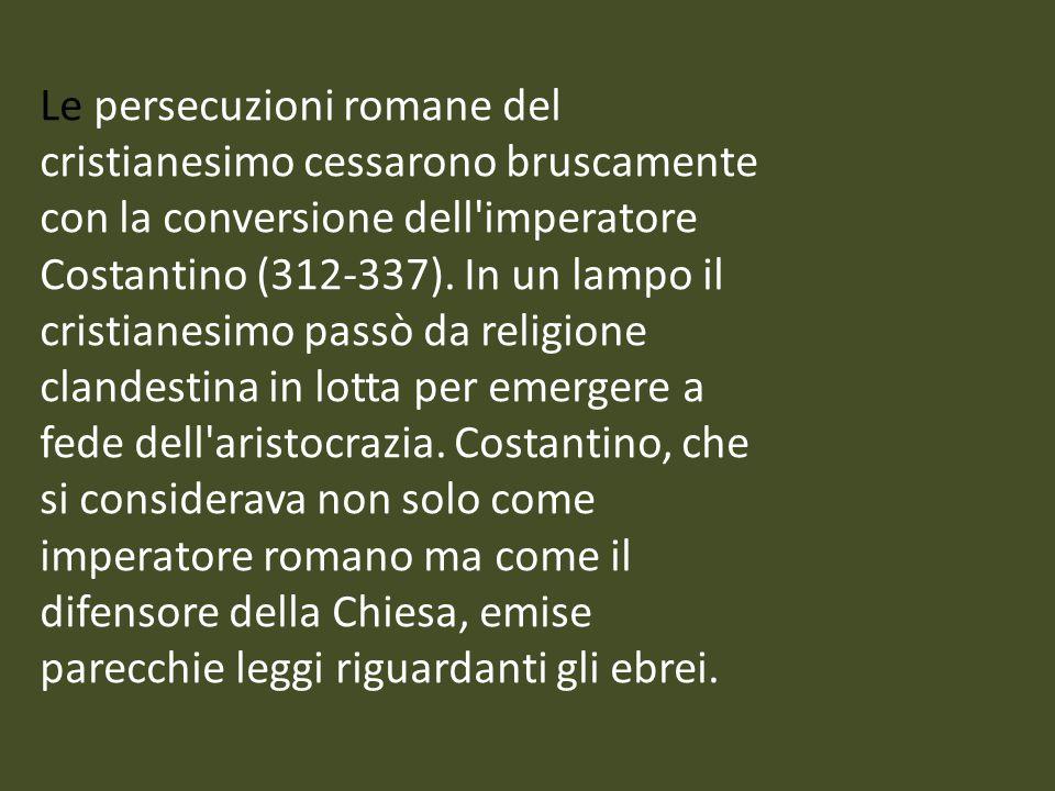 Le persecuzioni romane del cristianesimo cessarono bruscamente con la conversione dell'imperatore Costantino (312-337). In un lampo il cristianesimo p