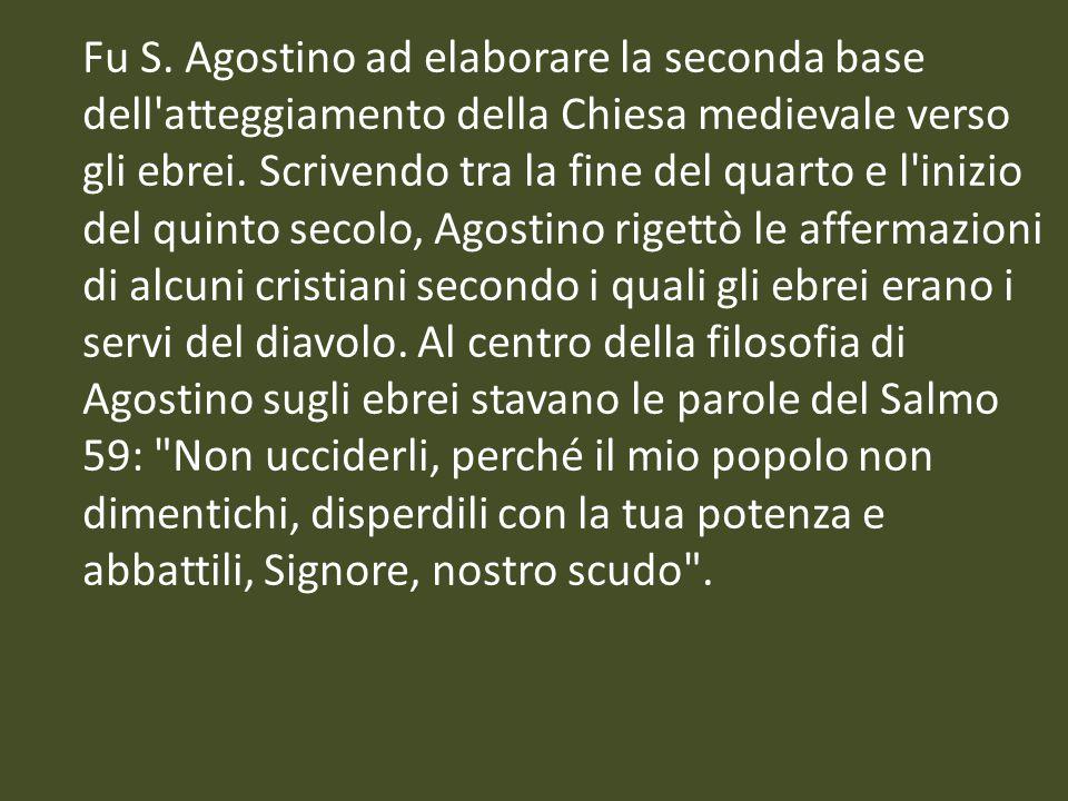 Fu S. Agostino ad elaborare la seconda base dell'atteggiamento della Chiesa medievale verso gli ebrei. Scrivendo tra la fine del quarto e l'inizio del