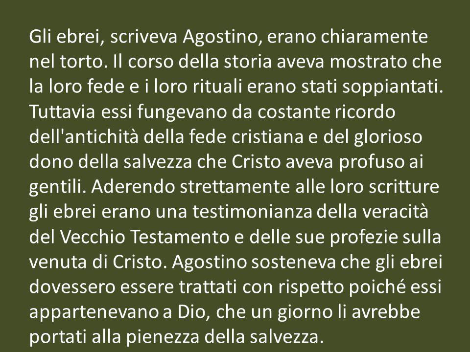 Gli ebrei, scriveva Agostino, erano chiaramente nel torto. Il corso della storia aveva mostrato che la loro fede e i loro rituali erano stati soppiant