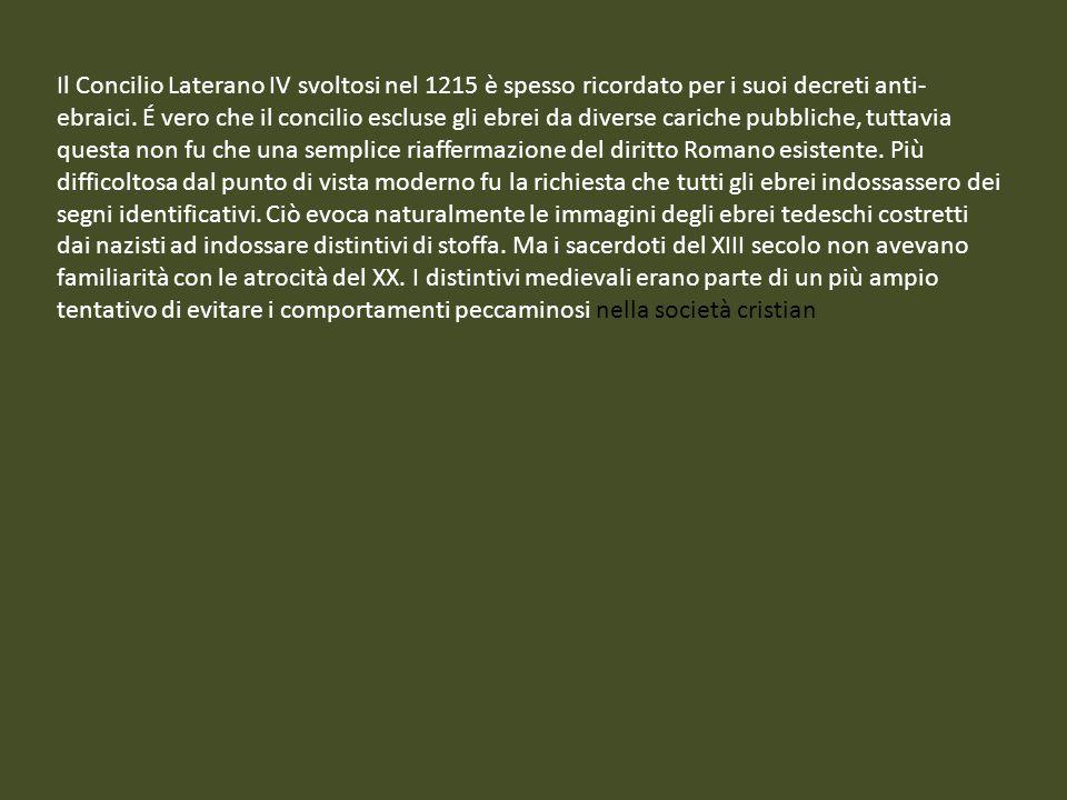 Il Concilio Laterano IV svoltosi nel 1215 è spesso ricordato per i suoi decreti anti- ebraici. É vero che il concilio escluse gli ebrei da diverse car