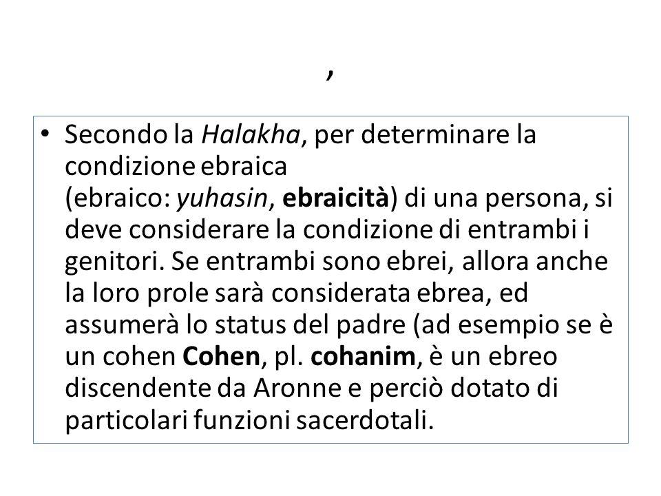, Secondo la Halakha, per determinare la condizione ebraica (ebraico: yuhasin, ebraicità) di una persona, si deve considerare la condizione di entramb