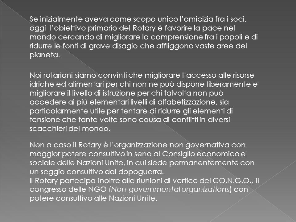 Se inizialmente aveva come scopo unico l'amicizia fra i soci, oggi l'obiettivo primario del Rotary é favorire la pace nel mondo cercando di migliorare