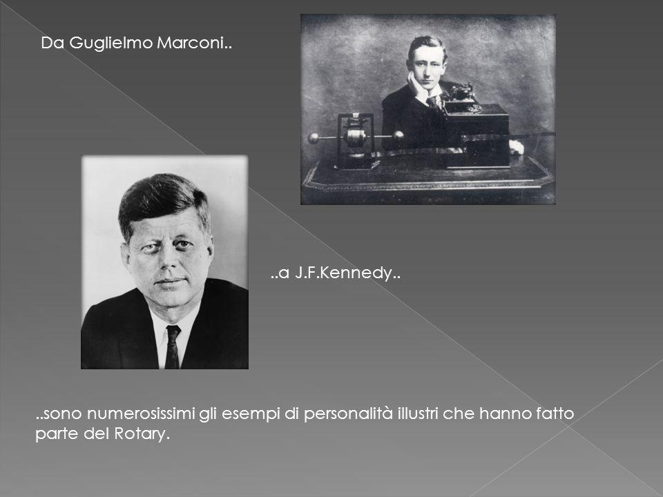 Da Guglielmo Marconi....a J.F.Kennedy....sono numerosissimi gli esempi di personalità illustri che hanno fatto parte del Rotary.