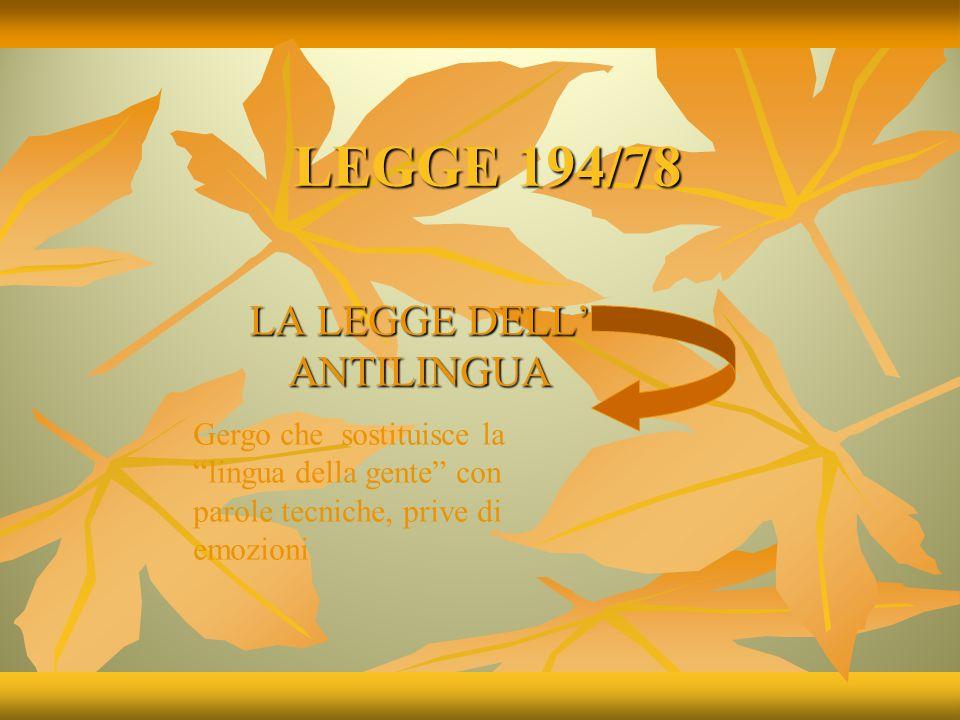 LEGGE 194/78 LA LEGGE DELL' ANTILINGUA Gergo che sostituisce la lingua della gente con parole tecniche, prive di emozioni