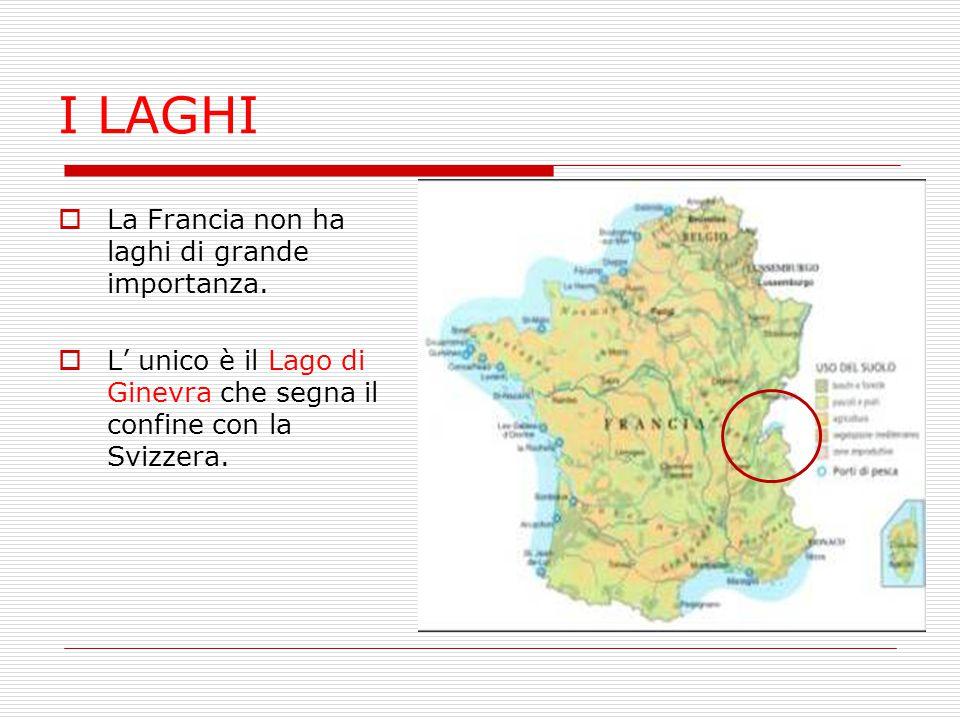 I LAGHI  La Francia non ha laghi di grande importanza.  L' unico è il Lago di Ginevra che segna il confine con la Svizzera.