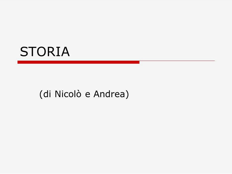 STORIA (di Nicolò e Andrea)