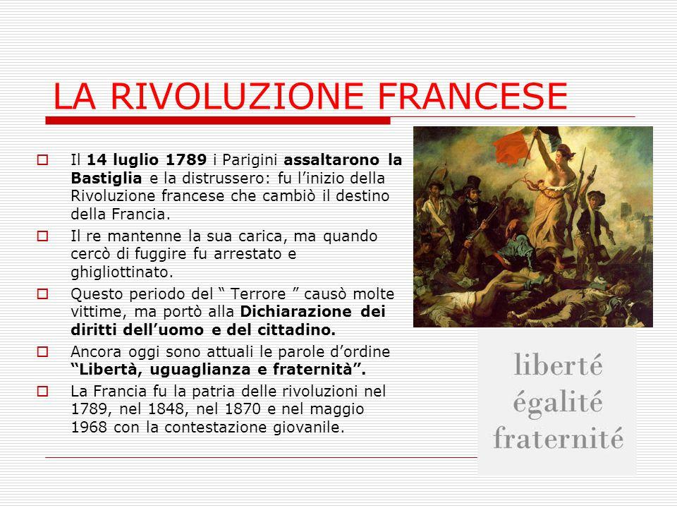LA RIVOLUZIONE FRANCESE  Il 14 luglio 1789 i Parigini assaltarono la Bastiglia e la distrussero: fu l'inizio della Rivoluzione francese che cambiò il