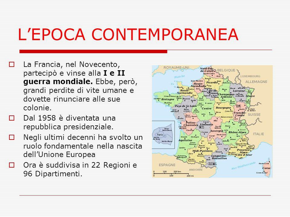 L'EPOCA CONTEMPORANEA  La Francia, nel Novecento, partecipò e vinse alla I e II guerra mondiale. Ebbe, però, grandi perdite di vite umane e dovette r