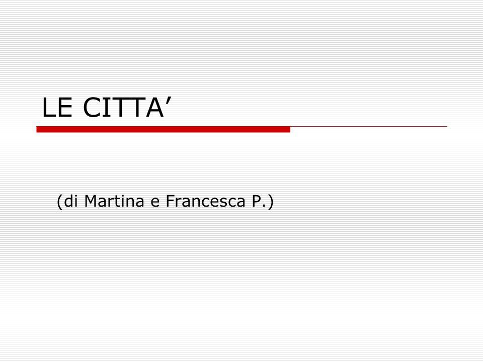 LE CITTA' (di Martina e Francesca P.)