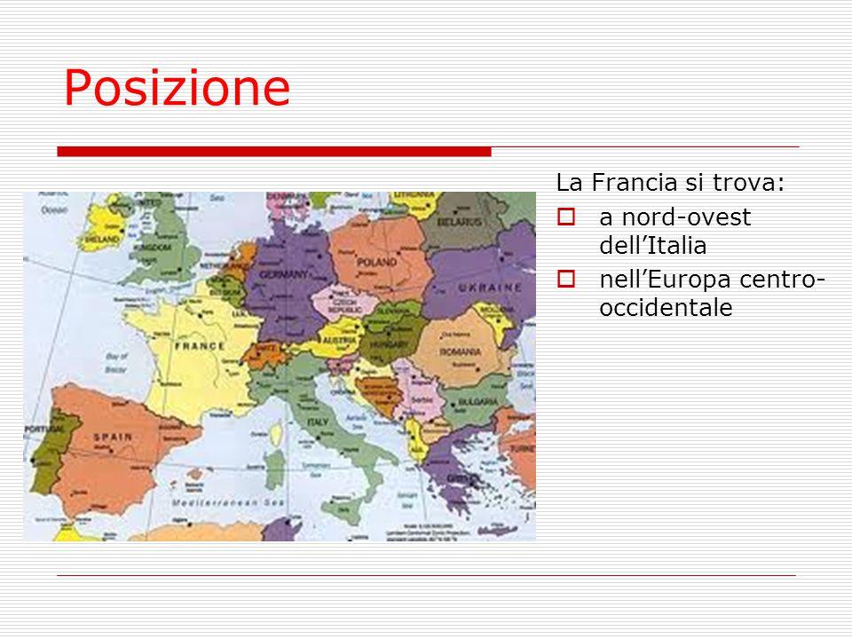 Posizione La Francia si trova:  a nord-ovest dell'Italia  nell'Europa centro- occidentale