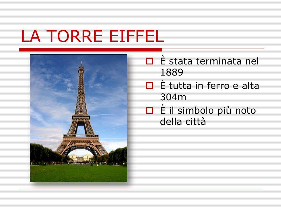 LA TORRE EIFFEL  È stata terminata nel 1889  È tutta in ferro e alta 304m  È il simbolo più noto della città