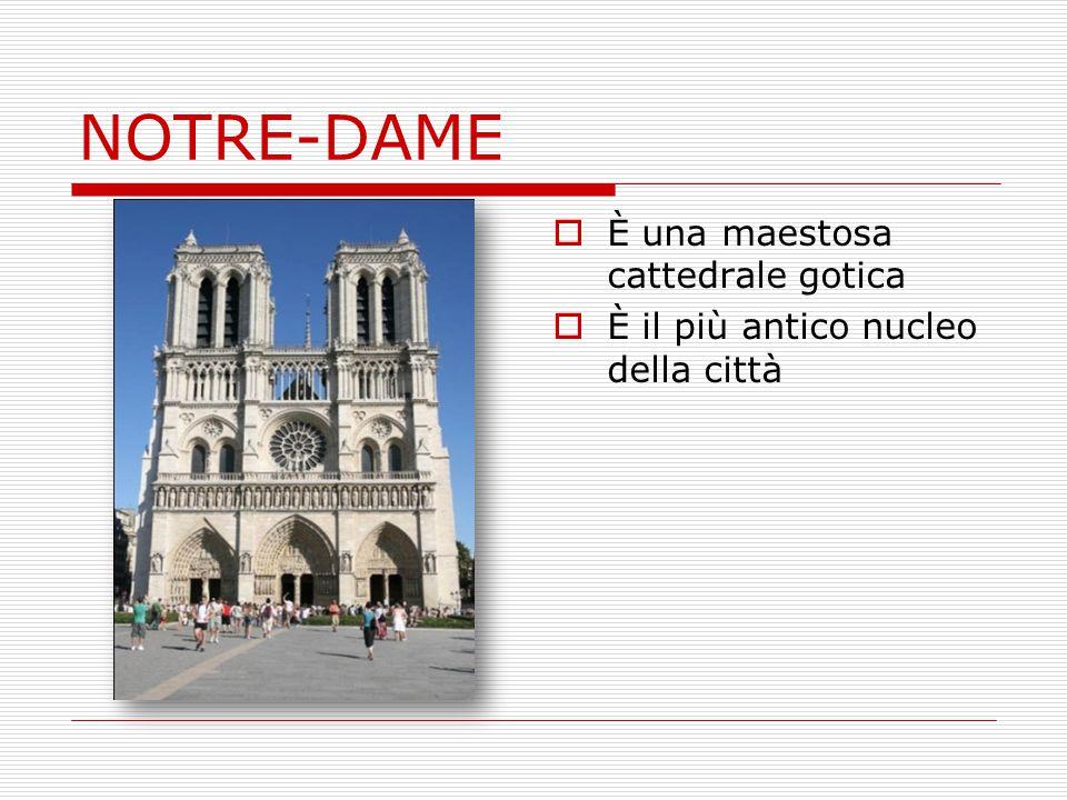 NOTRE-DAME  È una maestosa cattedrale gotica  È il più antico nucleo della città