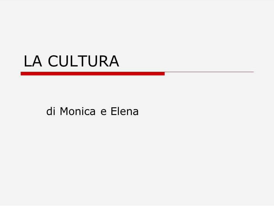 LA CULTURA di Monica e Elena