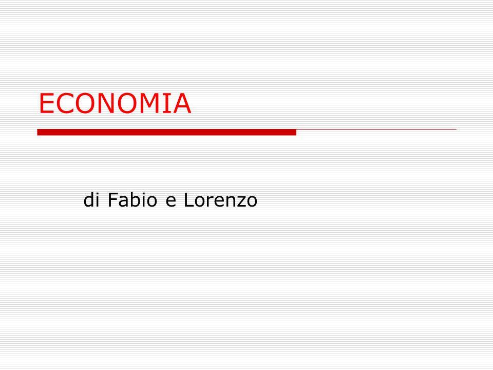 ECONOMIA di Fabio e Lorenzo