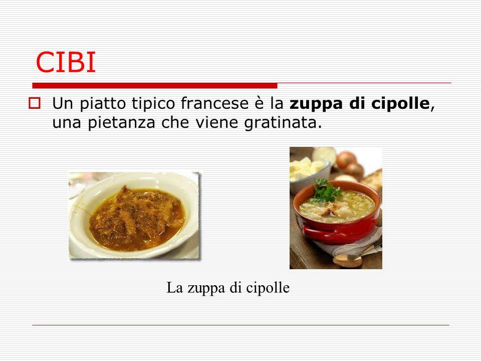CIBI  Un piatto tipico francese è la zuppa di cipolle, una pietanza che viene gratinata. La zuppa di cipolle