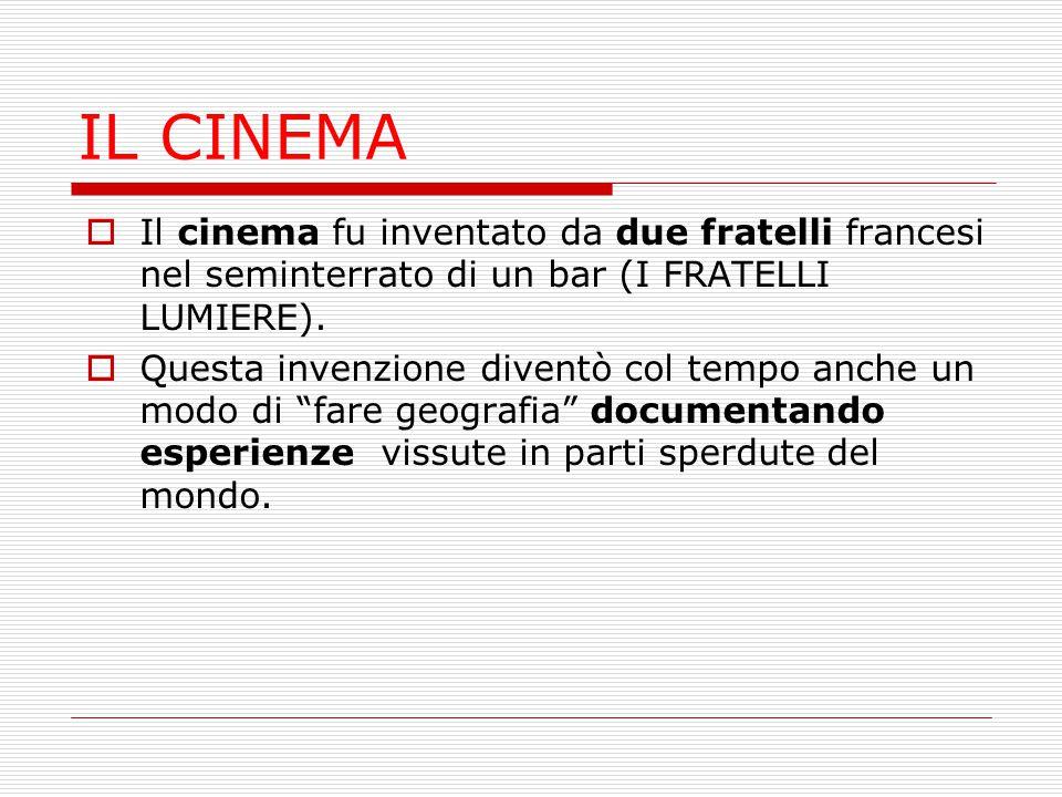 IL CINEMA  Il cinema fu inventato da due fratelli francesi nel seminterrato di un bar (I FRATELLI LUMIERE).  Questa invenzione diventò col tempo anc