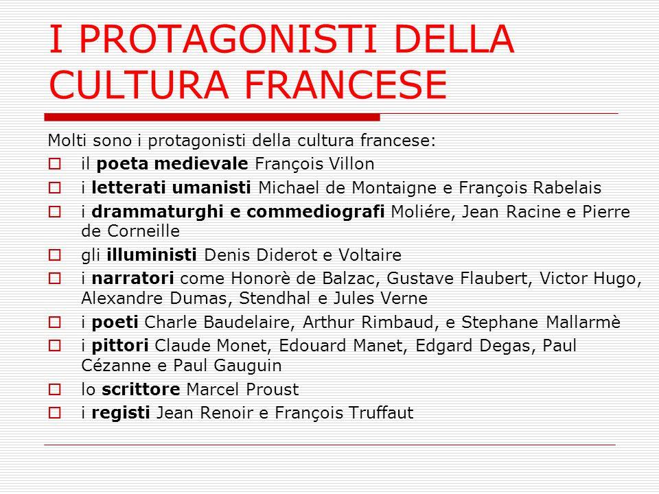 I PROTAGONISTI DELLA CULTURA FRANCESE Molti sono i protagonisti della cultura francese:  il poeta medievale François Villon  i letterati umanisti Mi