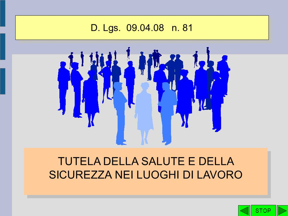D. Lgs. 09.04.08 n. 81 TUTELA DELLA SALUTE E DELLA SICUREZZA NEI LUOGHI DI LAVORO STOP