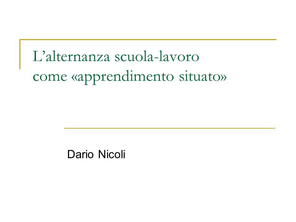 L'alternanza scuola-lavoro come «apprendimento situato» Dario Nicoli