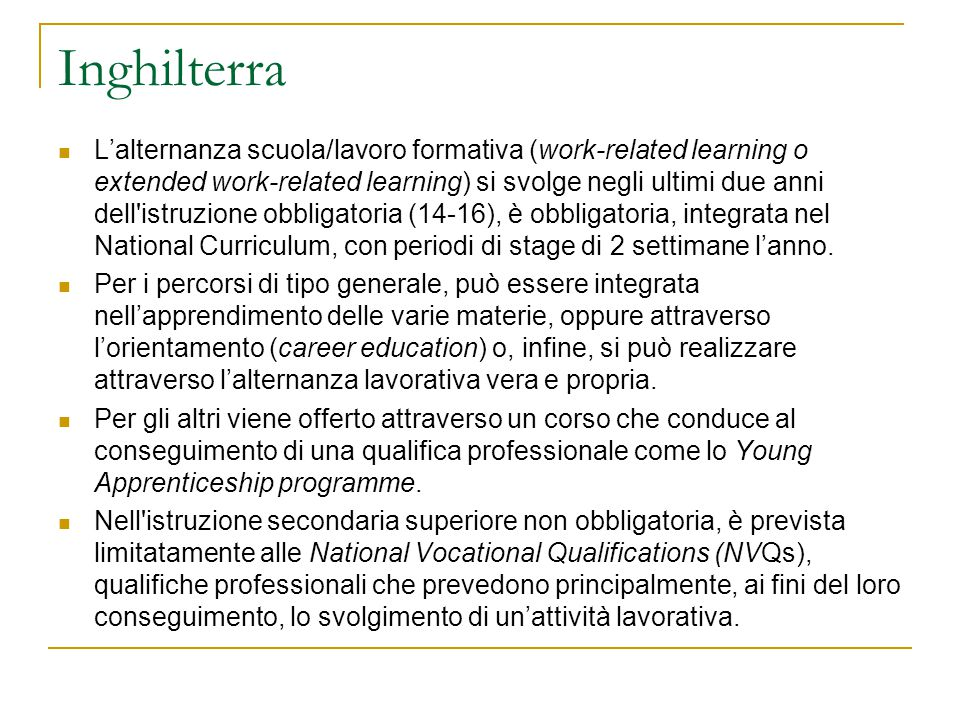 Inghilterra L'alternanza scuola/lavoro formativa (work-related learning o extended work-related learning) si svolge negli ultimi due anni dell'istruzi