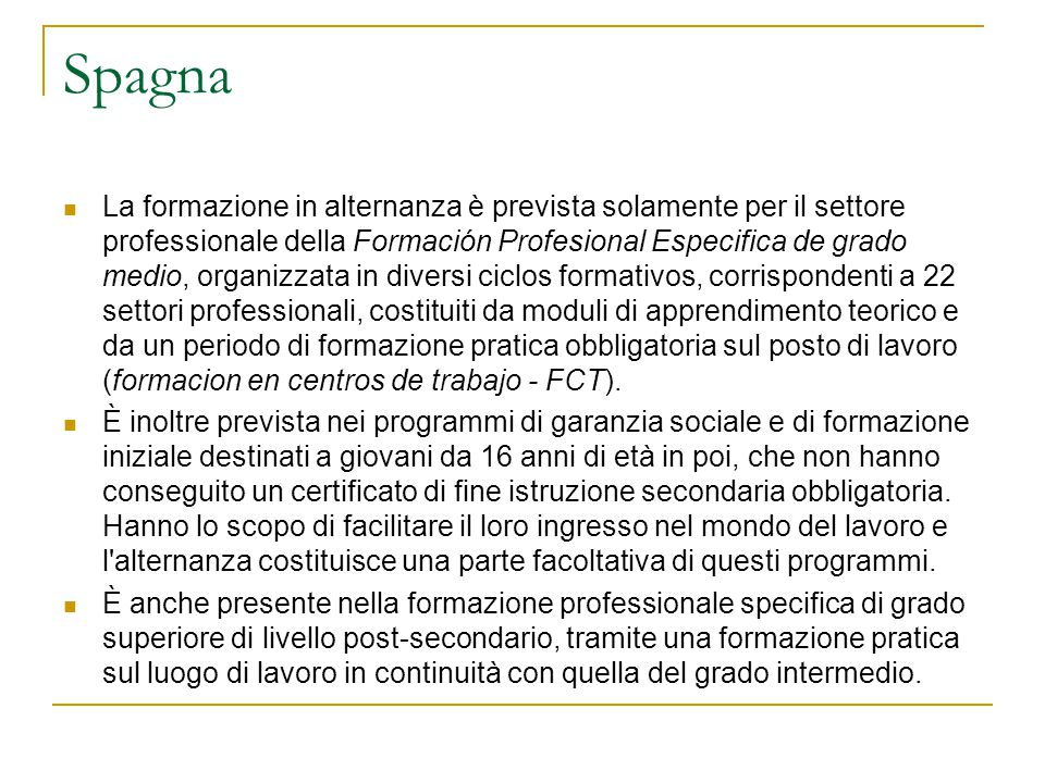 Spagna La formazione in alternanza è prevista solamente per il settore professionale della Formación Profesional Especifica de grado medio, organizzat