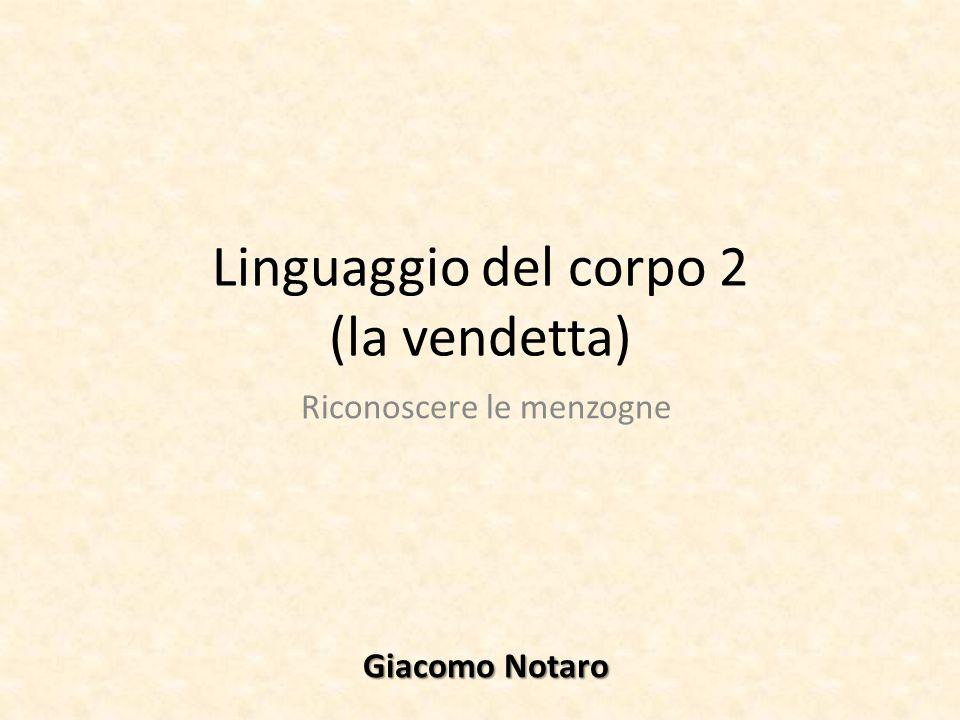 Linguaggio del corpo 2 (la vendetta) Riconoscere le menzogne Giacomo Notaro