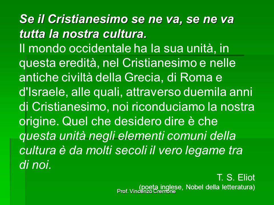 Prof. Vincenzo Cremone Se il Cristianesimo se ne va, se ne va tutta la nostra cultura.