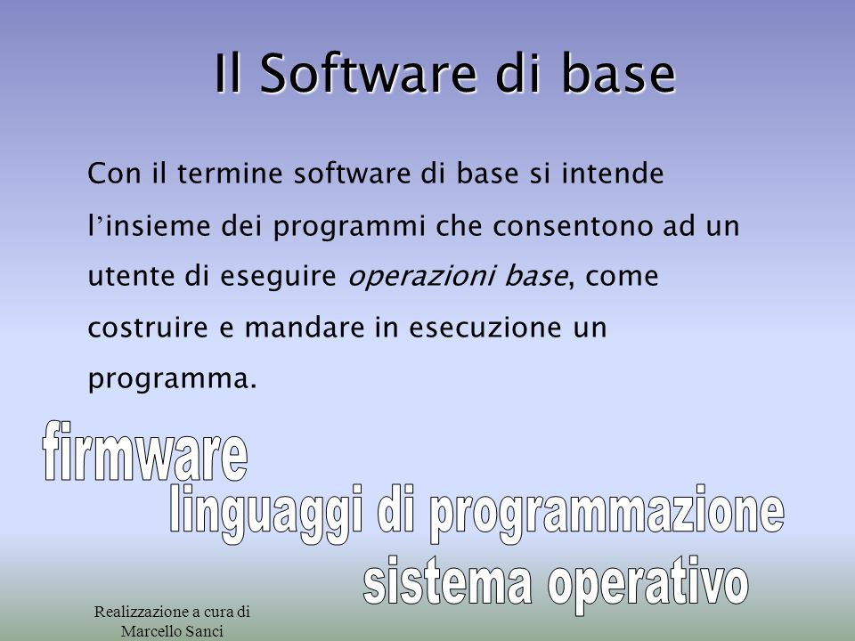 Con il termine software di base si intende l ' insieme dei programmi che consentono ad un utente di eseguire operazioni base, come costruire e mandare