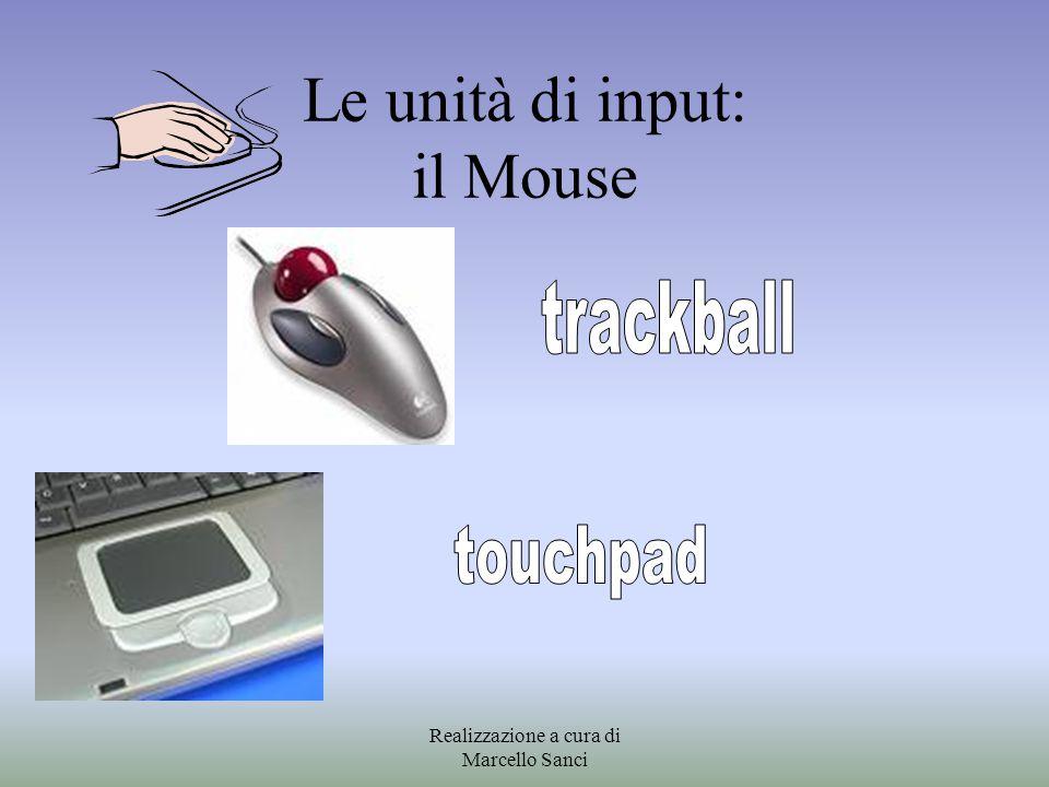 Le unità di input: il Mouse Realizzazione a cura di Marcello Sanci
