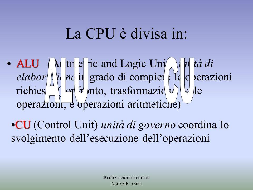 La CPU è divisa in: ALUALU (Aritmetric and Logic Unit) unità di elaborazione in grado di compiere le operazioni richieste (confronto, trasformazione d