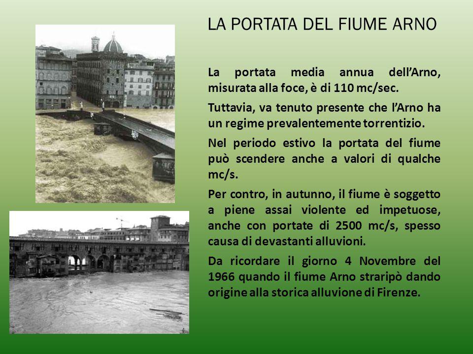 LA PORTATA DEL FIUME ARNO La portata media annua dell'Arno, misurata alla foce, è di 110 mc/sec. Tuttavia, va tenuto presente che l'Arno ha un regime