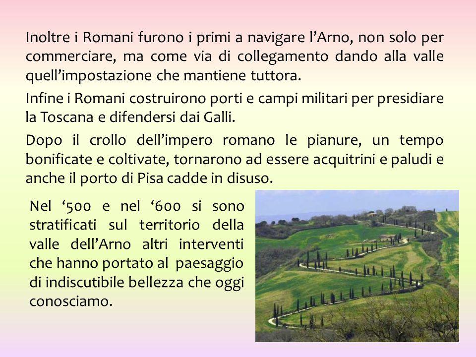 Inoltre i Romani furono i primi a navigare l'Arno, non solo per commerciare, ma come via di collegamento dando alla valle quell'impostazione che manti