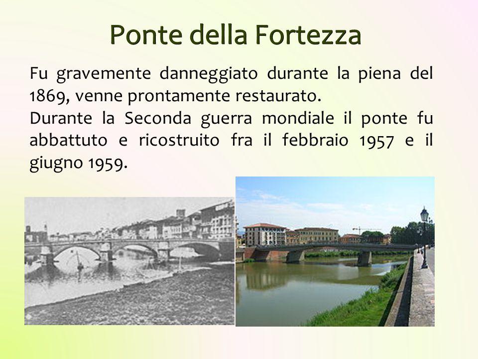 Ponte della Fortezza Fu gravemente danneggiato durante la piena del 1869, venne prontamente restaurato. Durante la Seconda guerra mondiale il ponte fu